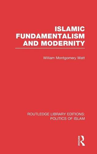 Islamic Fundamentalism and Modernity - Routledge Library Editions: Politics of Islam (Hardback)