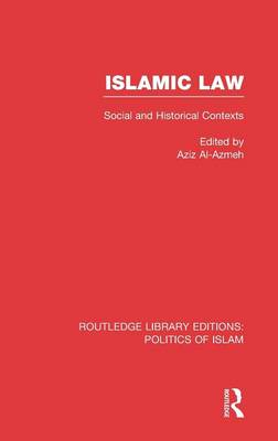 Islamic Law: Social and Historical Contexts - Routledge Library Editions: Politics of Islam (Hardback)
