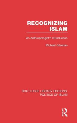 Recognizing Islam: An Anthropologist's Introduction - Routledge Library Editions: Politics of Islam (Hardback)