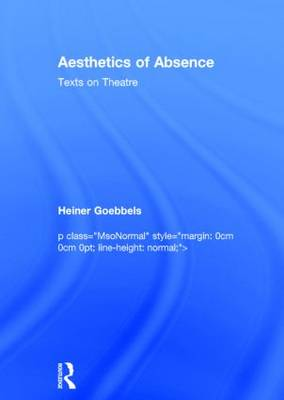 Aesthetics of Absence: Texts on Theatre (Hardback)
