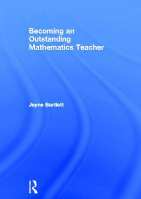 Becoming an Outstanding Mathematics Teacher - Becoming an Outstanding Teacher (Hardback)