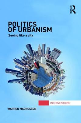 Politics of Urbanism: Seeing Like a City - Interventions (Paperback)