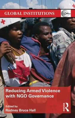 Reducing Armed Violence with NGO Governance - Global Institutions (Hardback)