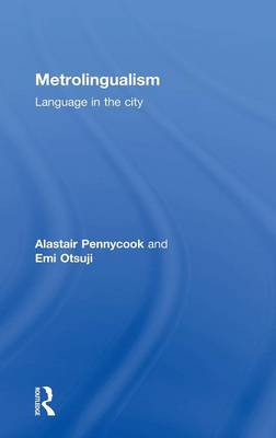 Metrolingualism: Language in the City (Hardback)