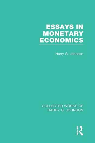 Essays in Monetary Economics (Collected Works of Harry Johnson) - Collected Works of Harry G. Johnson (Hardback)