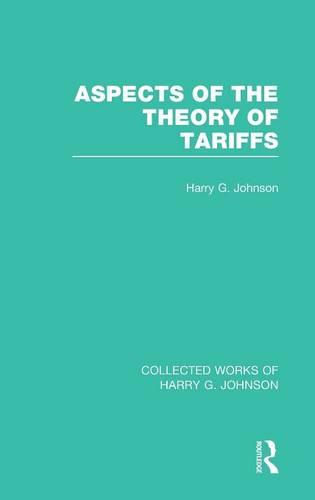 Aspects of the Theory of Tariffs (Collected Works of Harry Johnson) - Collected Works of Harry G. Johnson (Hardback)