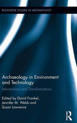 Archaeology in Environment and Technology: Intersections and Transformations - Routledge Studies in Archaeology (Hardback)