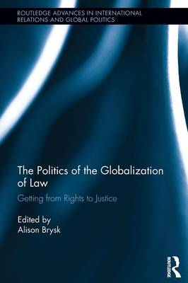 The Politics of the Globalization of Law: Getting from Rights to Justice - Routledge Advances in International Relations and Global Politics (Paperback)