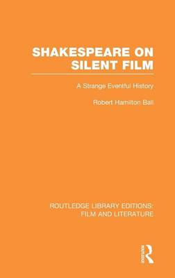 Shakespeare on Silent Film: A Strange Eventful History - Routledge Library Editions: Film and Literature (Hardback)