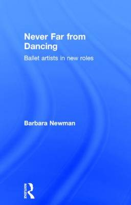 Never Far from Dancing: Ballet artists in new roles (Hardback)