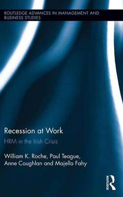 Recession at Work: HRM in the Irish Crisis - Routledge Advances in Management and Business Studies (Hardback)
