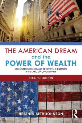 The American Dream and the Power of Wealth: Choosing Schools and Inheriting Inequality in the Land of Opportunity (Paperback)