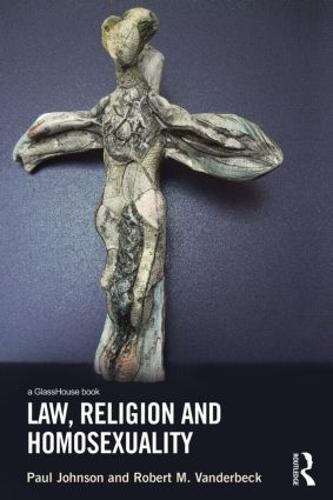 Law, Religion and Homosexuality (Hardback)