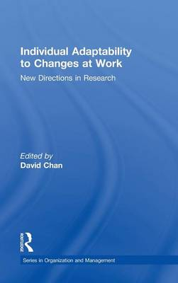 Individual Adaptability to Changes at Work: New Directions in Research - Organization and Management Series (Hardback)