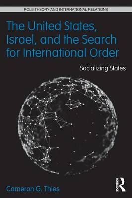 The United States, Israel, and the Search for International Order: Socializing States - Role Theory and International Relations (Paperback)