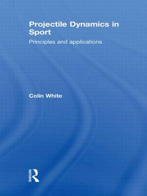 Projectile Dynamics in Sport: Principles and Applications (Paperback)