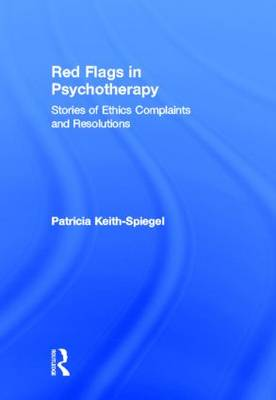 Red Flags in Psychotherapy: Stories of Ethics Complaints and Resolutions (Hardback)