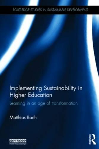 Implementing Sustainability in Higher Education: Learning in an age of transformation - Routledge Studies in Sustainable Development (Hardback)