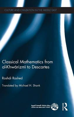 Classical Mathematics from Al-Khwarizmi to Descartes - Culture and Civilization in the Middle East (Hardback)