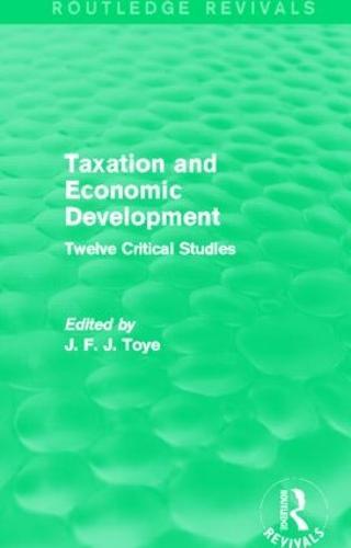 Taxation and Economic Development: Twelve Critical Studies (Paperback)