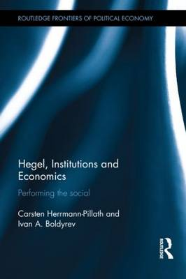 Hegel, Institutions and Economics: Performing the Social - Routledge Frontiers of Political Economy (Hardback)