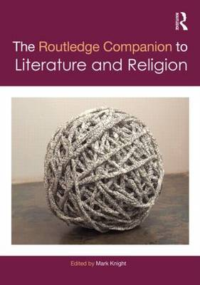 The Routledge Companion to Literature and Religion - Routledge Literature Companions (Hardback)