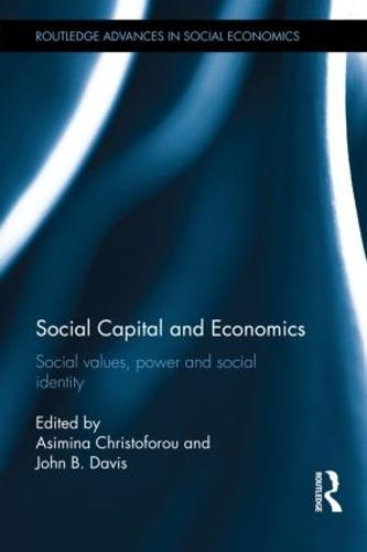 Social Capital and Economics: Social Values, Power, and Social Identity - Routledge Advances in Social Economics (Hardback)