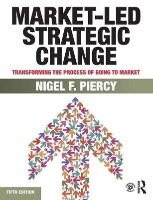 Market-Led Strategic Change: Transforming the process of going to market (Paperback)