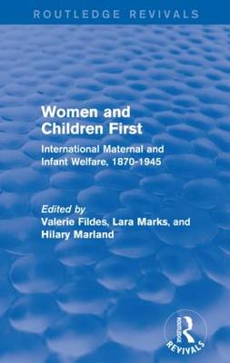 Women and Children First: International Maternal and Infant Welfare, 1870-1945 - Routledge Revivals (Paperback)