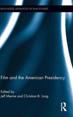 Film and the American Presidency - Routledge Advances in Film Studies (Hardback)
