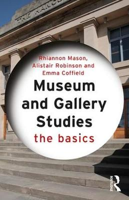 Museum and Gallery Studies: The Basics - The Basics (Paperback)