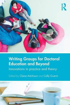 Writing Groups for Doctoral Education and Beyond: Innovations in practice and theory (Paperback)