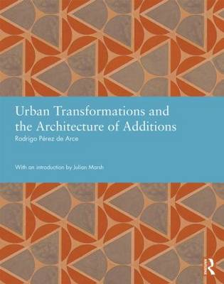 Urban Transformations and the Architecture of Additions - Studies in International Planning History (Hardback)