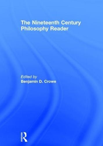 The Nineteenth Century Philosophy Reader (Hardback)