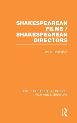 Shakespearean Films/Shakespearean Directors - Routledge Library Editions: Film and Literature (Hardback)