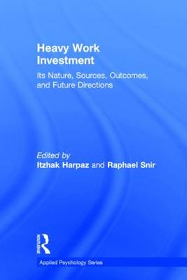 Heavy Work Investment: Its Nature, Sources, Outcomes, and Future Directions - Applied Psychology Series (Hardback)