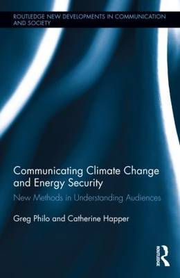 Communicating Climate Change and Energy Security: New Methods in Understanding Audiences - Routledge New Developments in Communication and Society Research (Hardback)