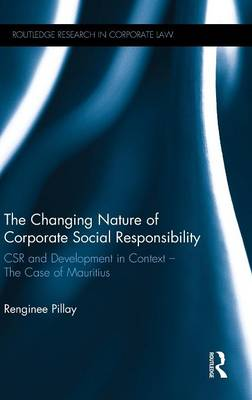 The Changing Nature of Corporate Social Responsibility: CSR and Development - The Case of Mauritius - Routledge Research in Corporate Law (Hardback)