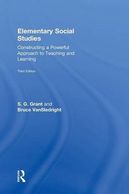 Elementary Social Studies: Constructing a Powerful Approach to Teaching and Learning (Hardback)