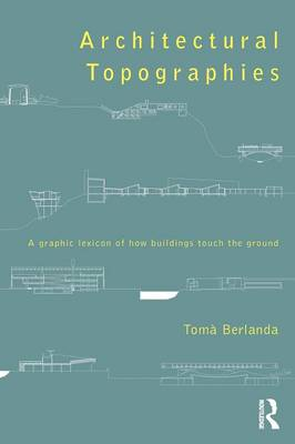Architectural Topographies: A Graphic Lexicon of How Buildings Touch the Ground (Paperback)