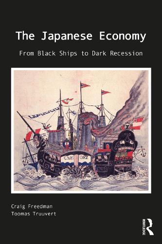 The Japanese Economy: From Black Ships to Dark Depression (Hardback)