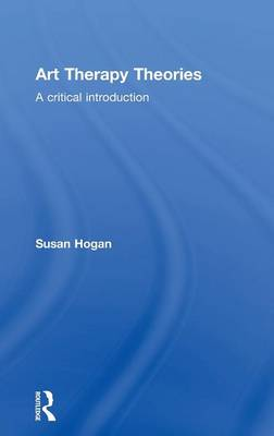 Art Therapy Theories: A Critical Introduction (Hardback)