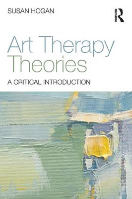 Art Therapy Theories: A Critical Introduction (Paperback)