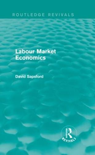 Labour Market Economics - Routledge Revivals (Hardback)