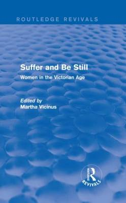 Suffer and Be Still: Women in the Victorian Age - Routledge Revivals (Hardback)
