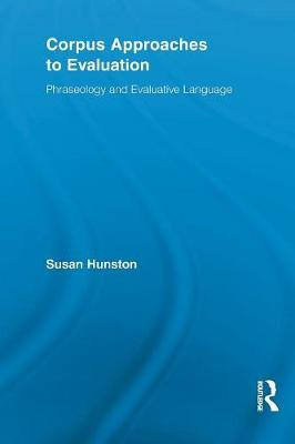 Corpus Approaches to Evaluation: Phraseology and Evaluative Language - Routledge Advances in Corpus Linguistics (Paperback)