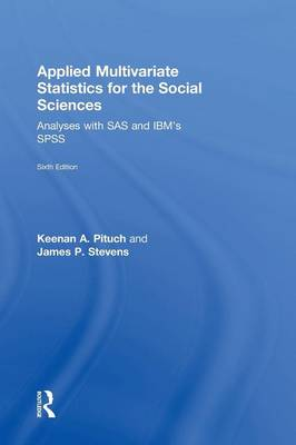 Applied Multivariate Statistics for the Social Sciences: Analyses with SAS and IBM's SPSS, Sixth Edition (Hardback)