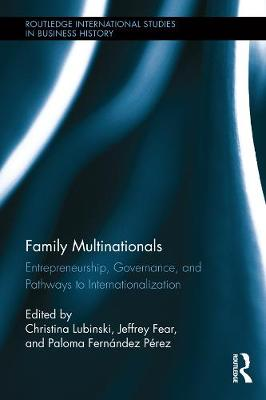 Family Multinationals: Entrepreneurship, Governance, and Pathways to Internationalization - Routledge International Studies in Business History (Hardback)