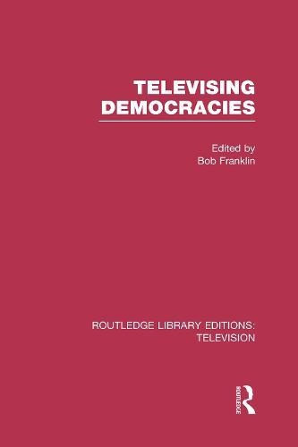 Televising Democracies - Routledge Library Editions: Television (Hardback)