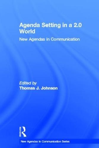 Agenda Setting in a 2.0 World: New Agendas in Communication - New Agendas in Communication Series (Hardback)